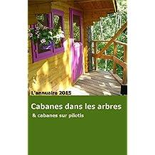 Cabanes dans les arbres: L'annuaire 2015 des cabanes dans les arbres (French Edition)