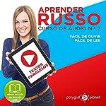 Aprender Russo: Curso de Áudio de Russo, No. 2 [Learn Russian: Russian Audio Course, Book 2]: Textos Paralelos - Fácil de ouvir | Fácil de ler: Aprenda com Áudio |  Polyglot Planet