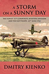 A Storm on a Sunny Day. The Soviet 11th Composite Aviation Division and the Luftwaffe, 22 June 1941
