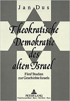 Theokratische Demokratie Des Alten Israel: Fuenf Studien Zur Geschichte Israels