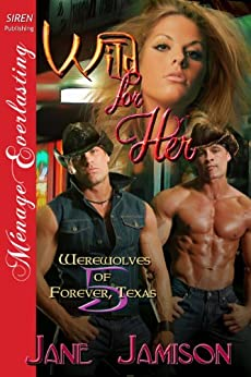 Wild for Her [Werewolves of Forever, Texas 5] (Siren Publishing Menage Everlasting) by [Jamison, Jane]