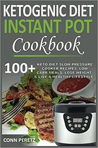 Ketogenic Diet Instant Pot Cookbook - 100+ Keto Diet Slow Pressure Cooker Recipes, Low Carb Meals, Lose Weight & Live a Healthy Lifestyle