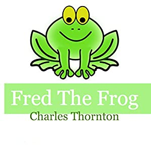 Fred the Frog: Adventures of the Green Audiobook