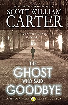 The Ghost Who Said Goodbye (A Myron Vale Investigation Book 2) by [Carter, Scott William]