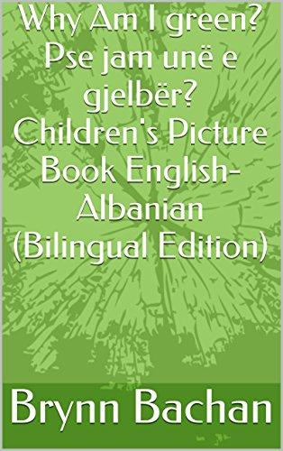 Why Am I green? Pse jam unë e gjelbër? Children's Picture Book English-Albanian (Bilingual Edition)