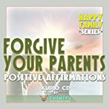 Happy Family Series: Forgive Your Parents Positive Affirmations audio CD