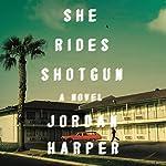 She Rides Shotgun: A Novel | Jordan Harper