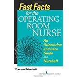 Fast Facts for the Operating Room Nurse: An Orientation and Care Guide in a Nutshell (Volume 1)