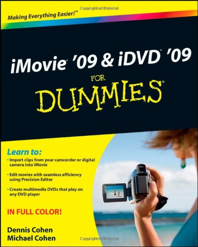 iMovie '09 & iDVD '09 For Dummies: Dennis R  Cohen, Michael