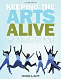 Keeping the Arts Alive: Creating and Sustaining Youth Programs That Matter