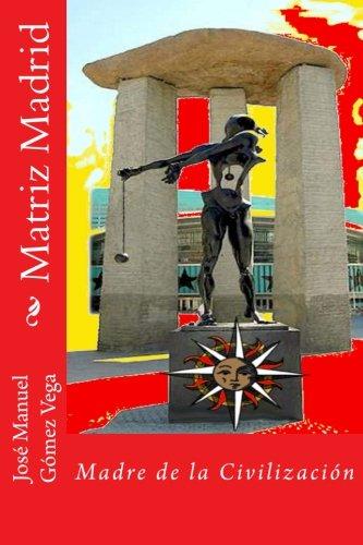 Matriz Madrid: Madre de la Civilización (Spanish Edition)