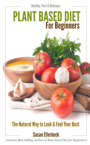 Plant based diet for beginners healthy pure delicious the plant based diet for beginners healthy pure delicious the natural way to forumfinder Gallery