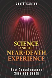 Science and the Near-Death Experience; How Consciousness Survives Death
