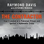 The Contractor: How I Landed in a Pakistani Prison and Ignited a Diplomatic Crisis | Raymond Davis,Storms Reback