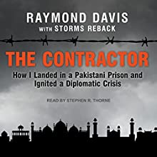 The Contractor: How I Landed in a Pakistani Prison and Ignited a Diplomatic Crisis Audiobook by Raymond Davis, Storms Reback Narrated by Stephen R. Thorne