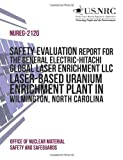 Safety Evaluation Report for the General Electric-Hitachi Global Laser Enrichment LLC Laser-Based Uranium Enrichment Plant in Wilmington, North Carolina, Office of Office of Nuclear Material Safety and Safeguards, 1495350037