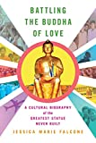 "Jessica Marie Falcone, ""Battling the Buddha of Love: A Cultural Biography of the Greatest Statue Never Built"" (Cornell UP, 2018)"