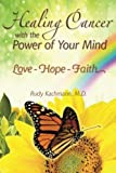 Healing Cancer with the Power of Your Mind, Rudy Kachmann, 1463745265