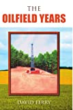 The oilfield Years, David Ferry, 1425734677