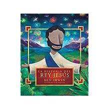 La Historia del Rey Jesús: Del Génesis al Apocalipsis (Spanish Edition)