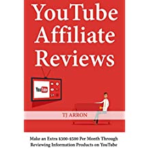YouTube Affiliate Reviews: Make an Extra $300-$500 Per Month Through Reviewing Information Products on YouTube