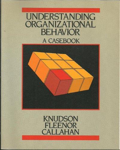Understanding Organizational Behavior: A Casebook