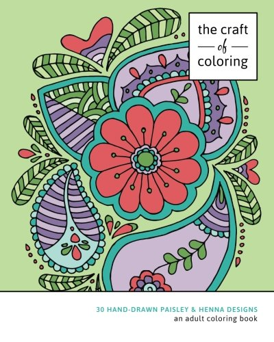 The Craft of Coloring: 30 Paisley and Henna Designs: An Adult Coloring Book (Relaxing And Stress Relieving Adult Coloring Books) pdf epub