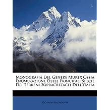 Monografia del Genere Murex Ossia Enumerazione Delle Principali Specie Dei Terreni Sopracretacei Dell'italia