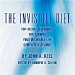 The Invisible Diet: Top-Secret Techniques for Turning Your Miserable Life Completely Around | John A. Keel,Andrew Colvin