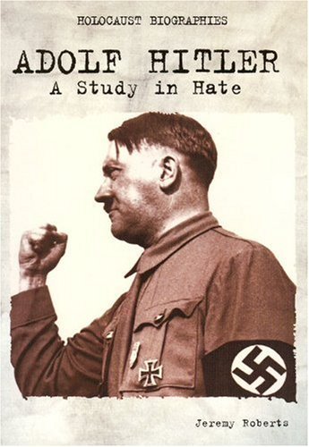 Holocaust Biographies; Adolf Hitler: A Study in Hate