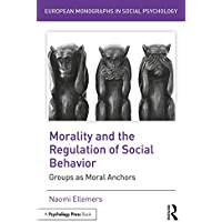 Morality and the Regulation of Social Behavior: Groups as Moral Anchors (European Monographs in Social Psychology) (English Edition)