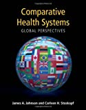 Comparative Health Systems: Global Perspectives for the 21st Century, James A. Johnson, Carleen H. Stoskopf, 0763753793