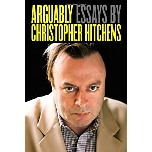 Arguably: Essays by Christopher Hitchens [Hardcover]
