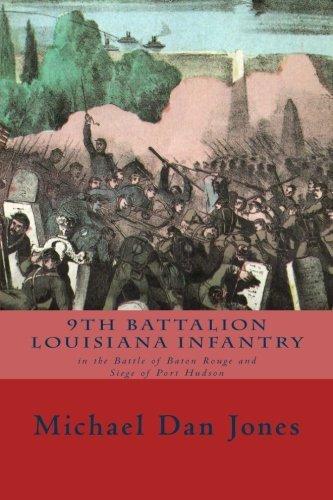 9th Battalion Louisiana Infantry: in the Battle of Baton Rouge and Siege of Port Hudson by Michael Dan Jones - Rouge In Shopping Baton