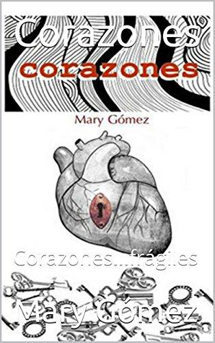 Descargar Libro Corazones: Corazones...frágiles Mary Gómez