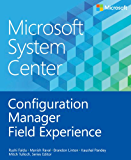Microsoft System Center Configuration Manager Field Experience (Introducing)