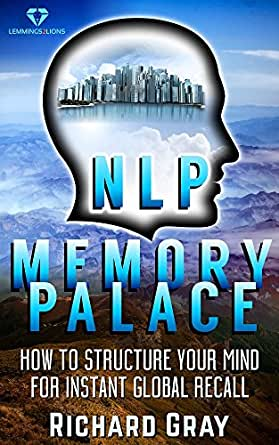 NLP Memory Palace: How To Structure Your Mind For Instant
