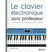 Le clavier électronique sans professeur: Une méthode claire et des mélodies choisies à l'intention du débutant