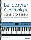 Electronique Best Deals - Le clavier électronique sans professeur: Une méthode claire et des mélodies choisies à l'intention du débutant
