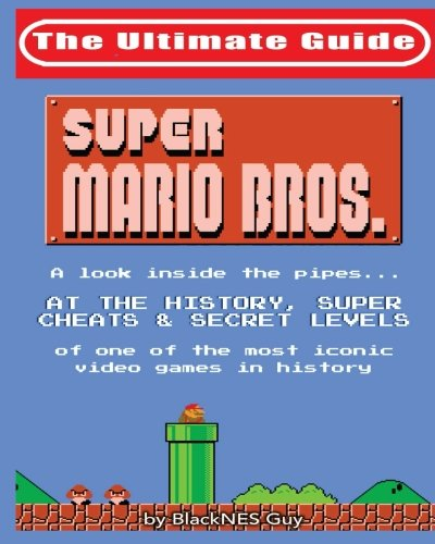 Price comparison product image NES Classic: The Ultimate Guide to Super Mario Bros.: A look inside the pipes…. At The History, Super Cheats & Secret Levels  of one of the most iconic videos games in history (Volume 1)