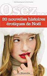 Osez 20 nouvelles histoires érotiques de Noël