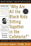 Why Are All the Black Kids Sitting Together in the Cafeteria: And Other Conversations About Race