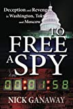 To Free a Spy, Nick Ganaway, 1484885732