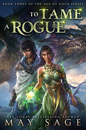 To Tame a Rogue (Age of Gold Book 3) by [Sage, May]