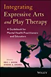 Integrating Expressive Arts and Play Therapy 1st Edition