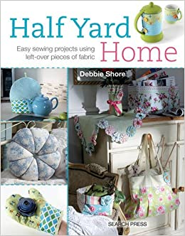 Half Yard Home Easy Sewing Projects Using Left Over Pieces of