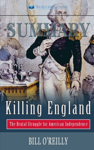 Summary: Killing England: The Brutal Struggle for American Independence