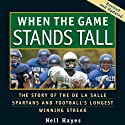 When the Game Stands Tall: The Story of the De La Salle Spartans and Football's Longest Winning Streak Audiobook by Neil Hayes Narrated by J. P. Linton