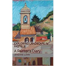 Exploring Landscape in Pastels: A Painter's Diary