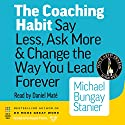 The Coaching Habit: Say Less, Ask More & Change the Way You Lead Forever Audiobook by Michael Bungay Stanier Narrated by Daniel Maté